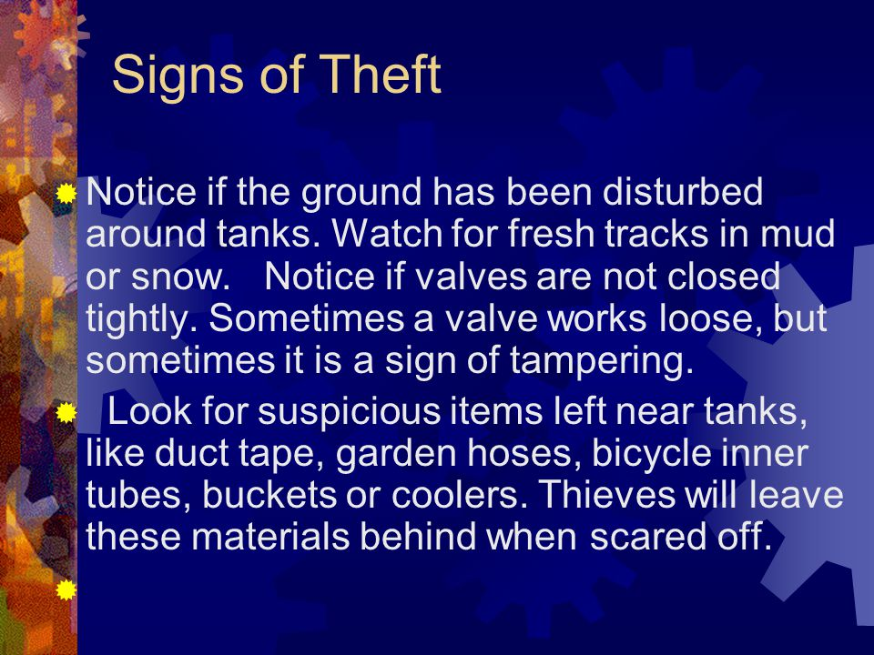 Signs of Theft  Notice if the ground has been disturbed around tanks.