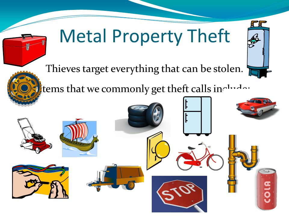 Metal Property Theft Thieves target everything that can be stolen.