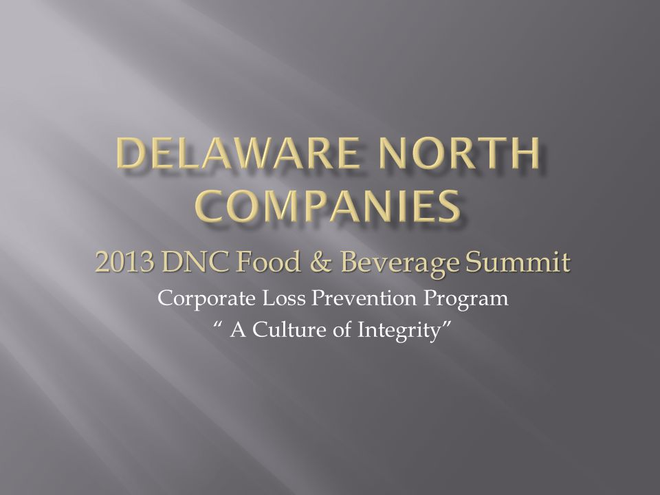 2013 DNC Food & Beverage Summit Corporate Loss Prevention Program A Culture of Integrity