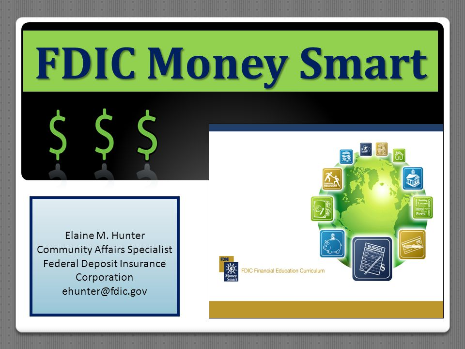 12 Money Smart for Small Business In partnership with the Small Business Administration (SBA), the FDIC developed Money Smart curriculum for small businesses Purpose: to provide business owners or entrepreneurs considering establishing a small business with a basic understanding of the financial aspects of running a small business Instructor-led