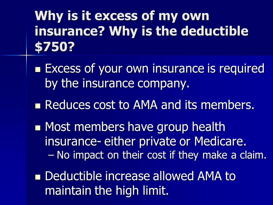 Why is it excess of my own insurance. Why is the deductible $750.