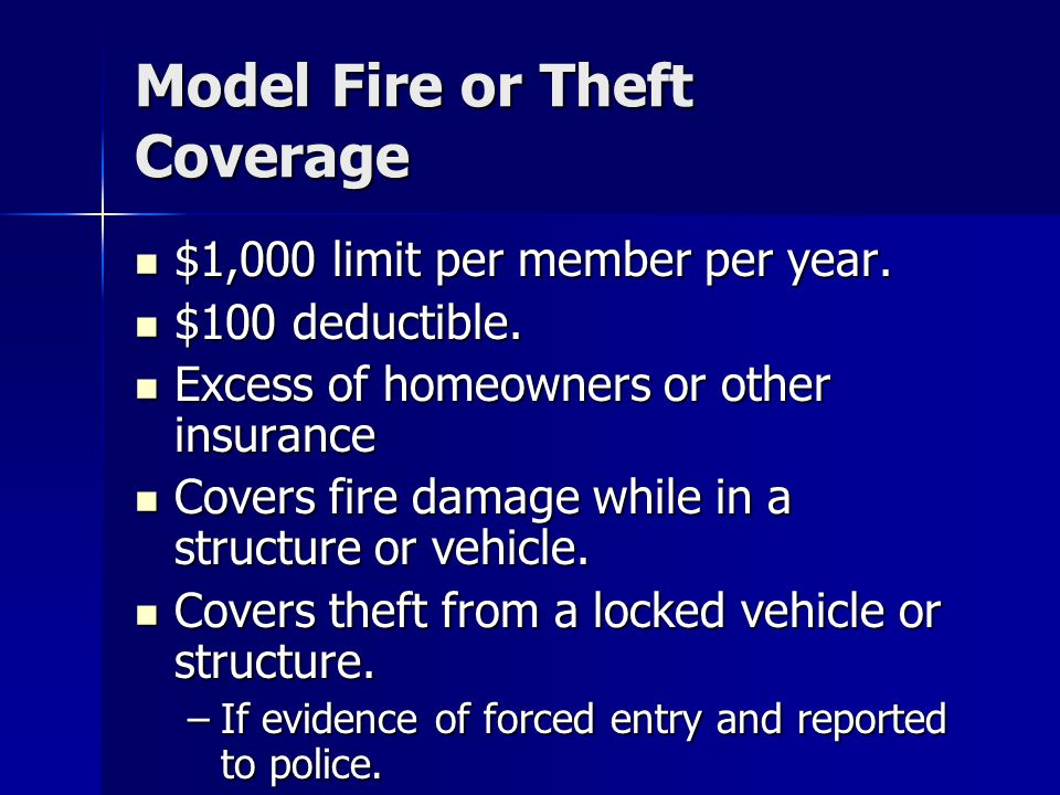Model Fire or Theft Coverage $1,000 limit per member per year.