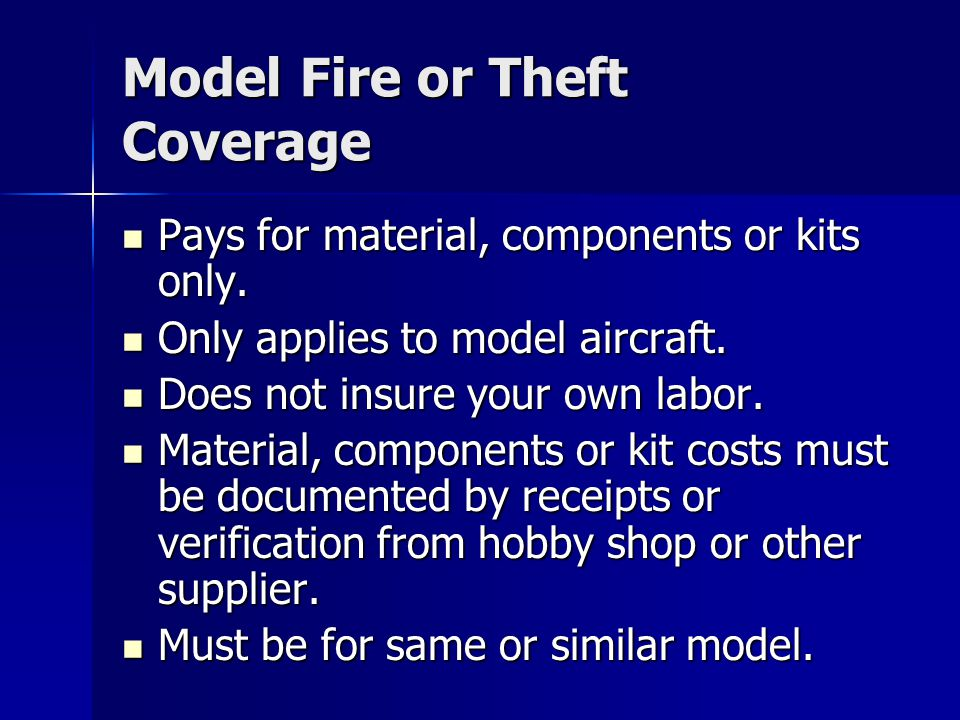 Model Fire or Theft Coverage Pays for material, components or kits only.