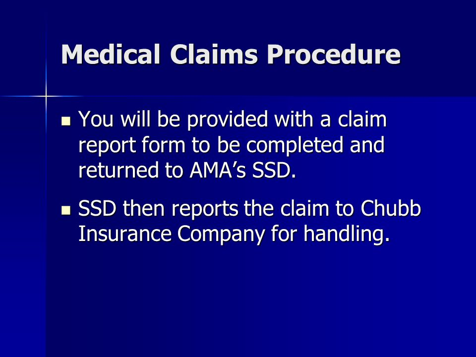 Medical Claims Procedure You will be provided with a claim report form to be completed and returned to AMA's SSD.