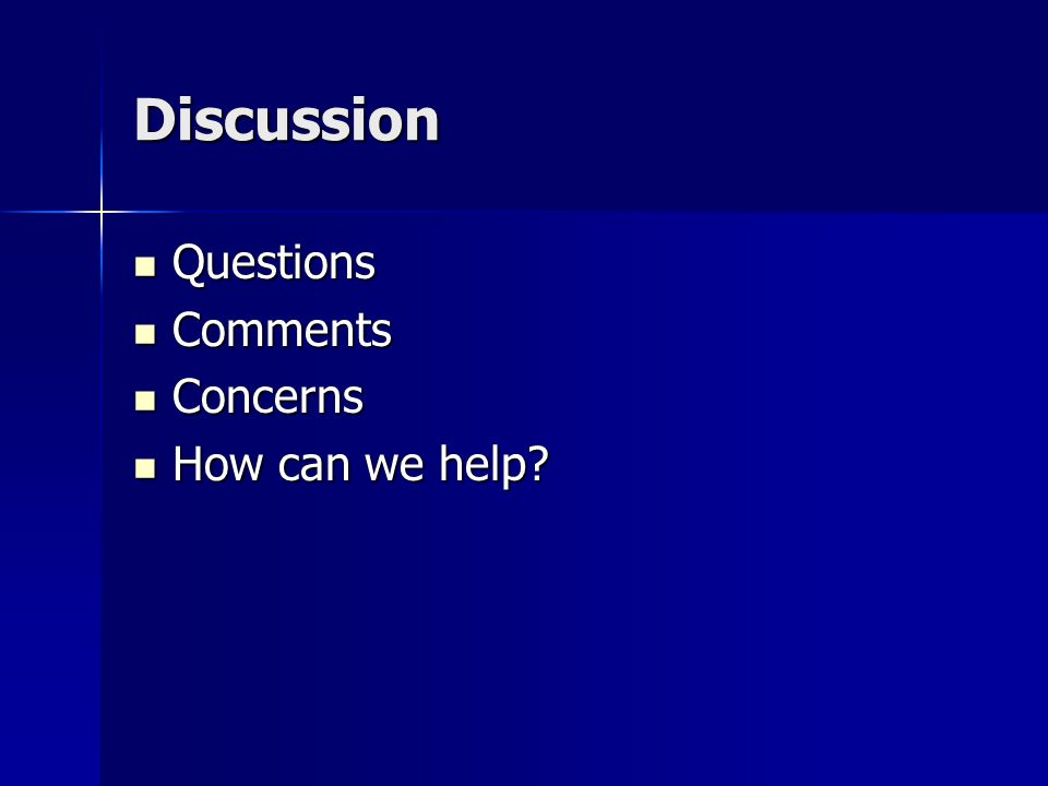 Discussion Questions Questions Comments Comments Concerns Concerns How can we help.