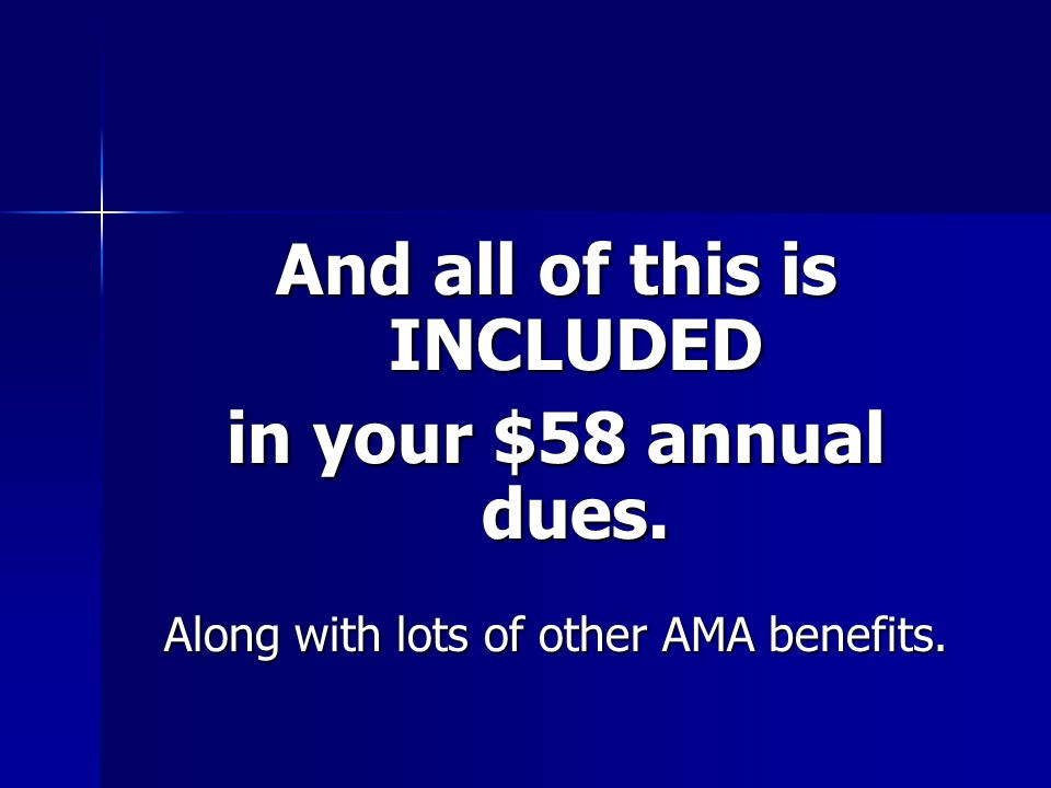 And all of this is INCLUDED in your $58 annual dues. Along with lots of other AMA benefits.