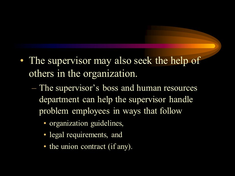 The supervisor may also seek the help of others in the organization.