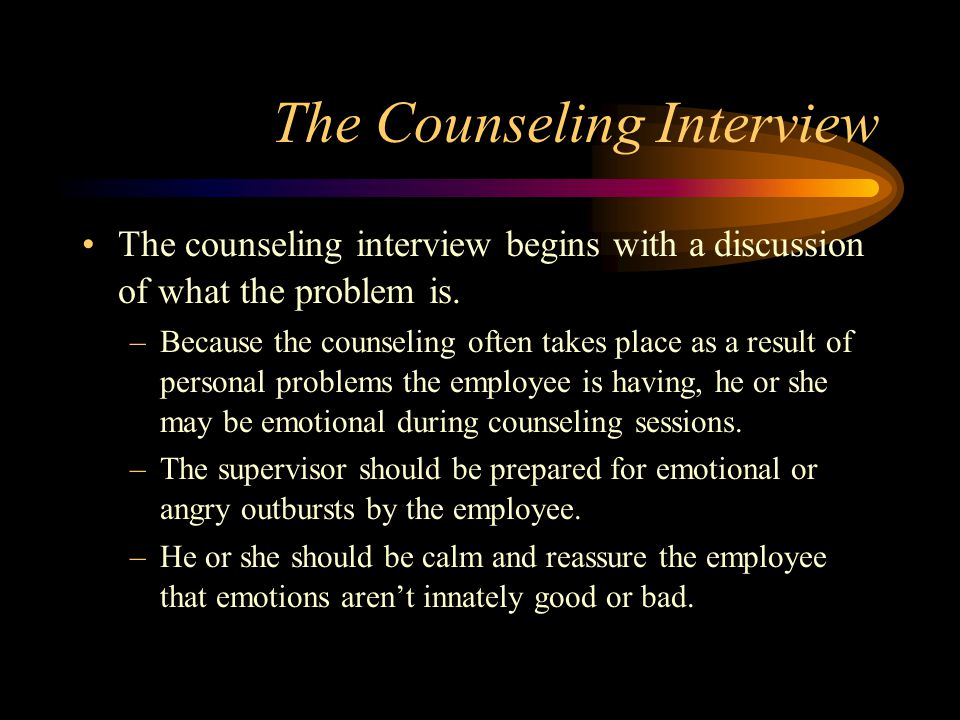 The Counseling Interview The counseling interview begins with a discussion of what the problem is.