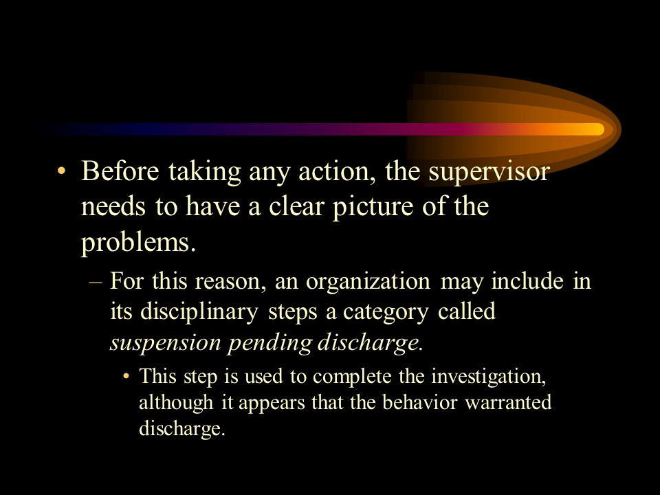 Before taking any action, the supervisor needs to have a clear picture of the problems.