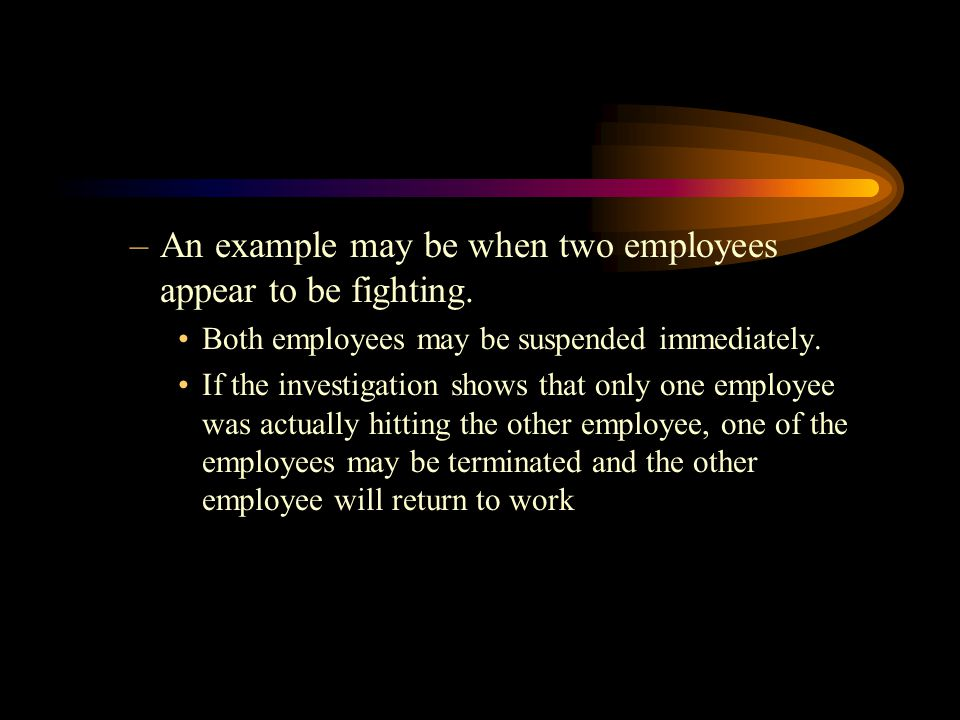 –An example may be when two employees appear to be fighting.