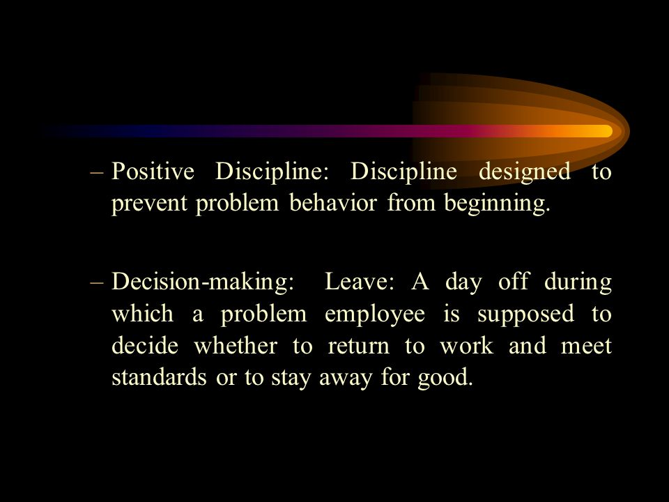 –Positive Discipline: Discipline designed to prevent problem behavior from beginning.