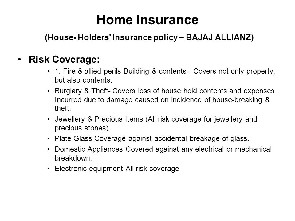 Home Insurance (House- Holders Insurance policy – BAJAJ ALLIANZ) Risk Coverage: 1.