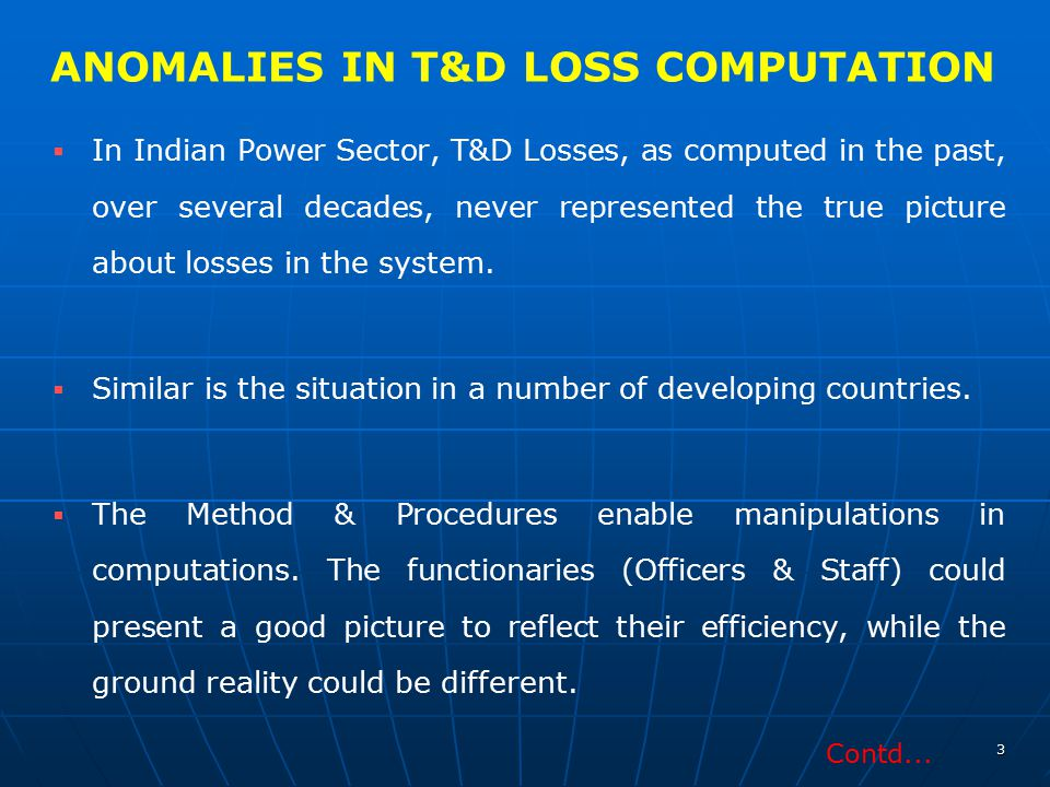 ANOMALIES IN T&D LOSS COMPUTATION   In Indian Power Sector, T&D Losses, as computed in the past, over several decades, never represented the true pi