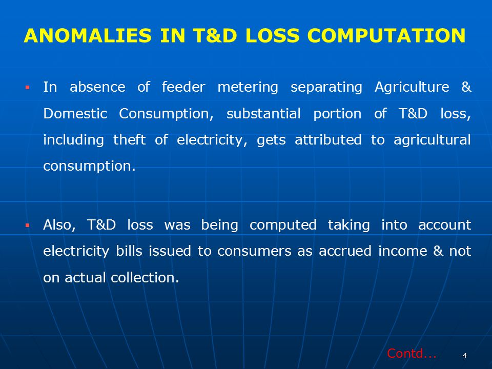 ANOMALIES IN T&D LOSS COMPUTATION   In absence of feeder metering separating Agriculture & Domestic Consumption, substantial portion of T&D loss, in