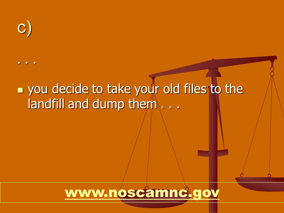 c)... you decide to take your old files to the landfill and dump them...