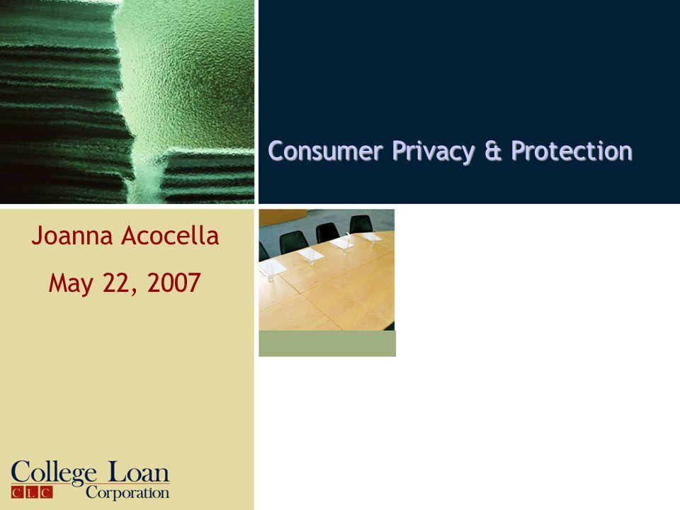 Consumer Privacy & Protection Joanna Acocella May 22, 2007