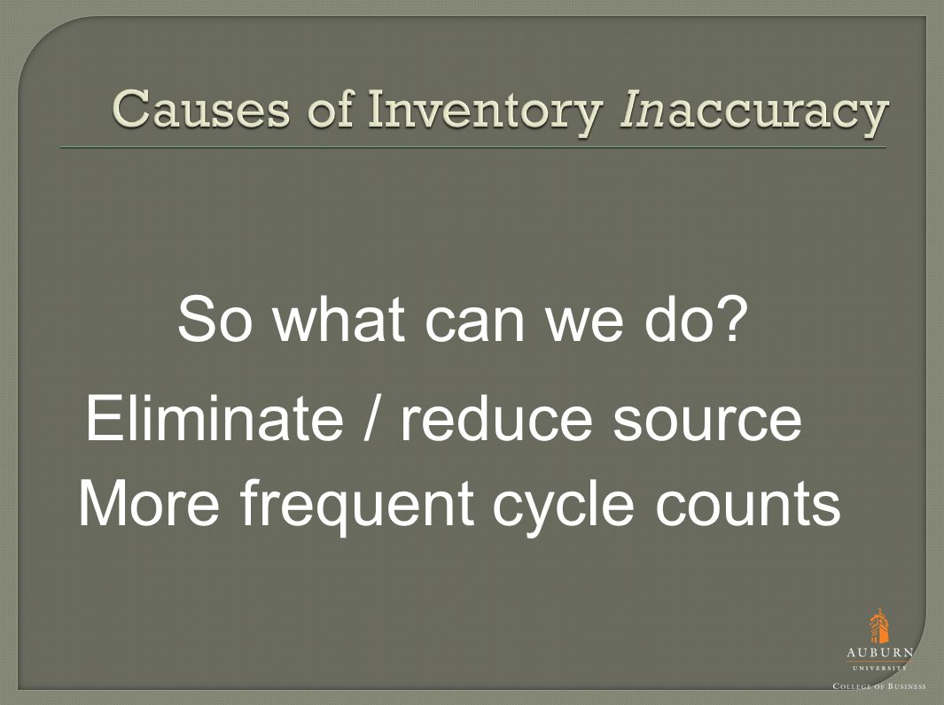 So what can we do More frequent cycle counts Eliminate / reduce source