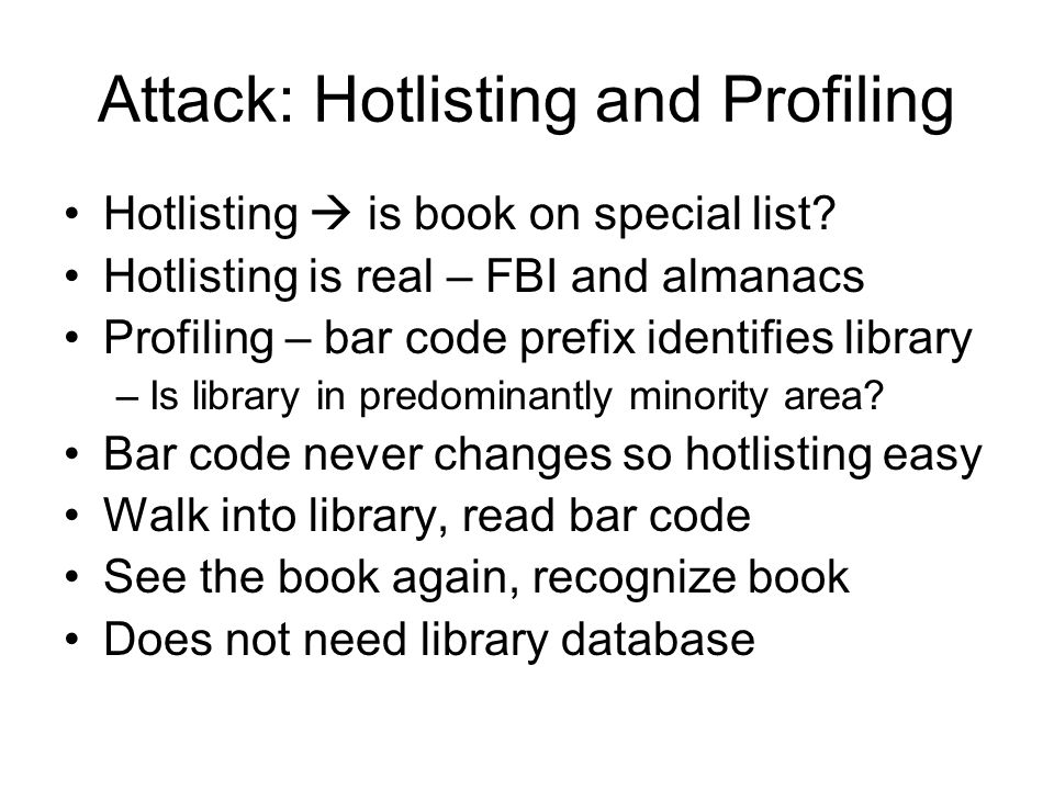Attack: Hotlisting and Profiling Hotlisting  is book on special list? Hotlisting is real – FBI and almanacs Profiling – bar code prefix identifies li