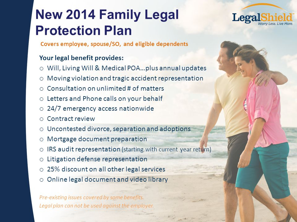 New 2014 Family Legal Protection Plan Covers employee, spouse/SO, and eligible dependents Your legal benefit provides: o Will, Living Will & Medical P