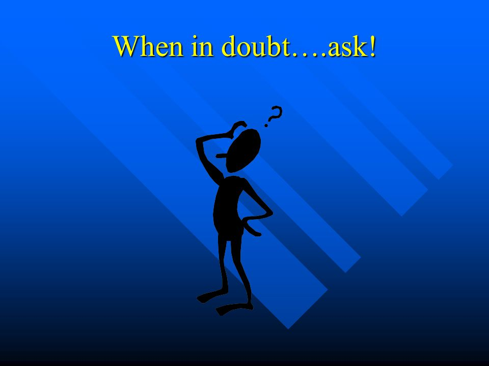 When in doubt….ask!