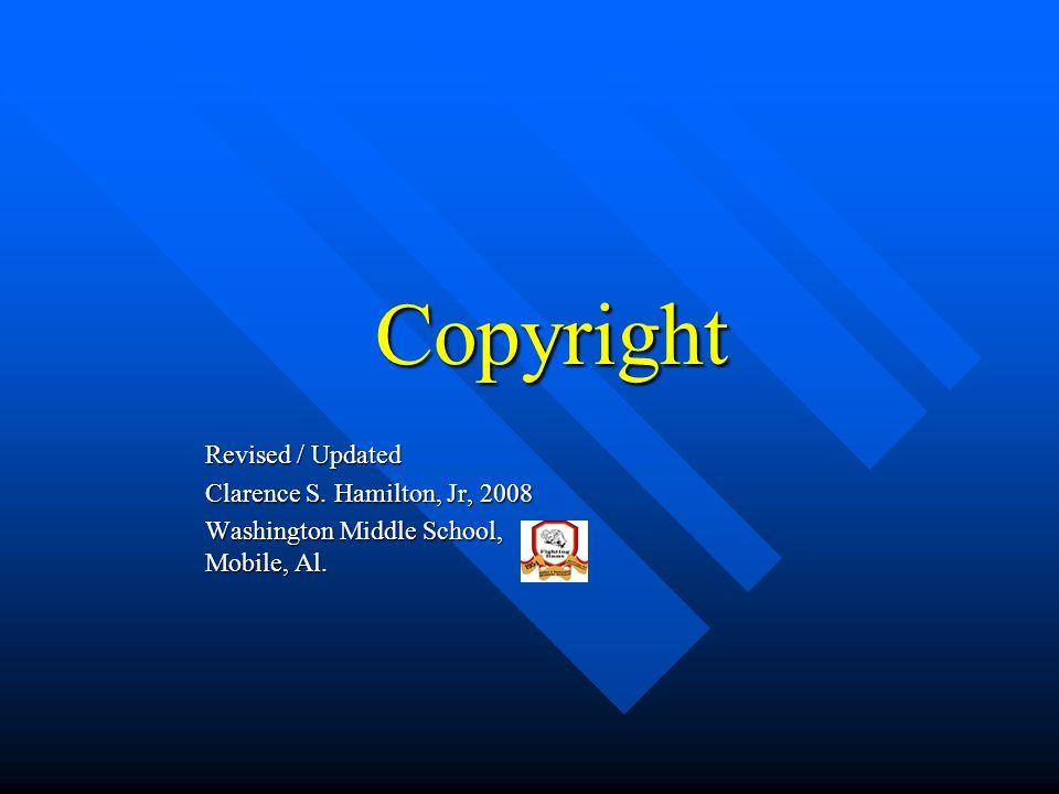 Copyright Revised / Updated Clarence S. Hamilton, Jr, 2008 Washington Middle School, Mobile, Al.