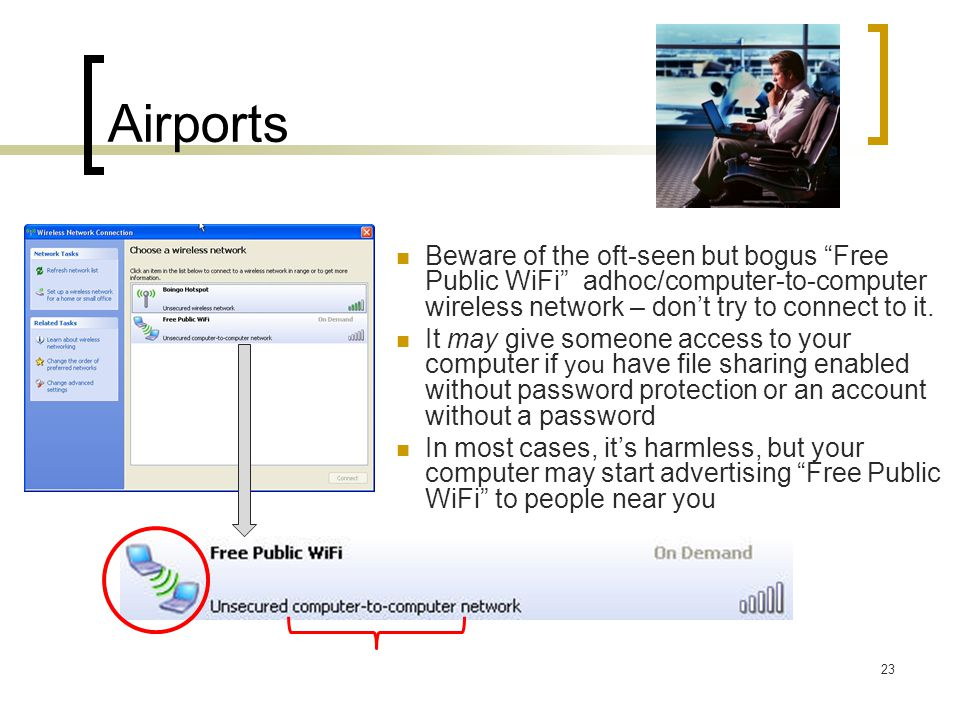Airports Beware of the oft-seen but bogus Free Public WiFi adhoc/computer-to-computer wireless network – don't try to connect to it.