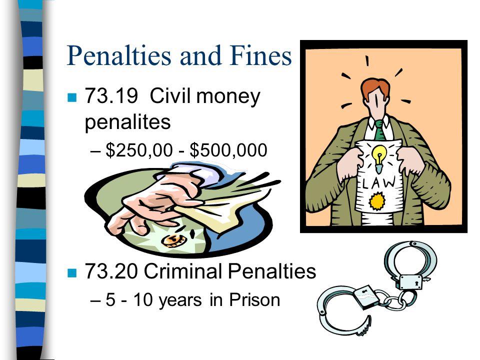 Penalties and Fines n 73.19 Civil money penalites –$250,00 - $500,000 n 73.20 Criminal Penalties –5 - 10 years in Prison