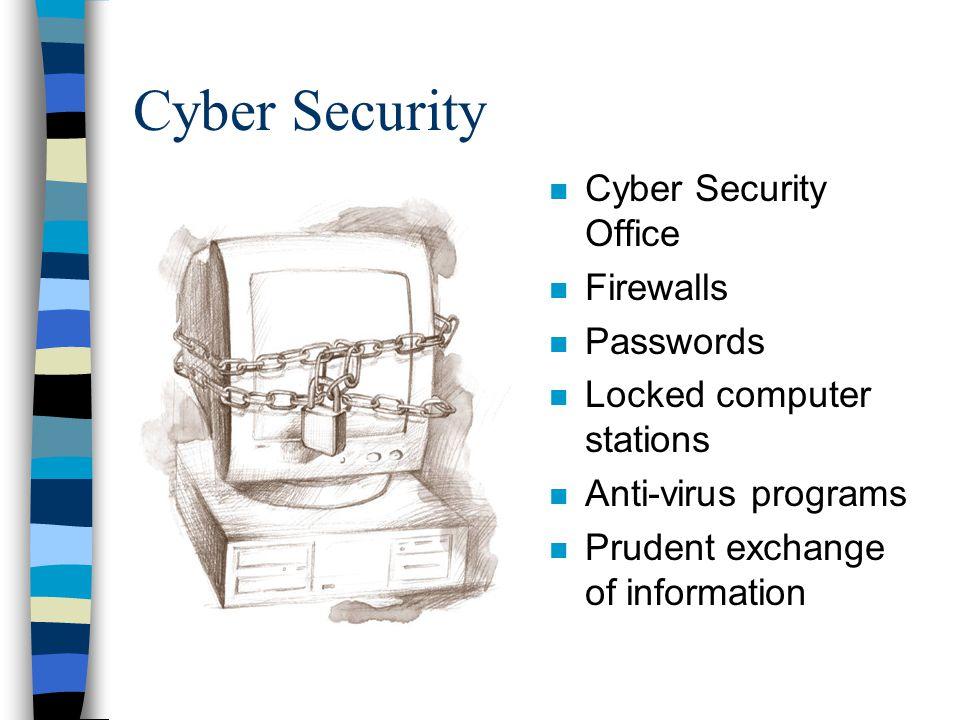 Cyber Security n Cyber Security Office n Firewalls n Passwords n Locked computer stations n Anti-virus programs n Prudent exchange of information