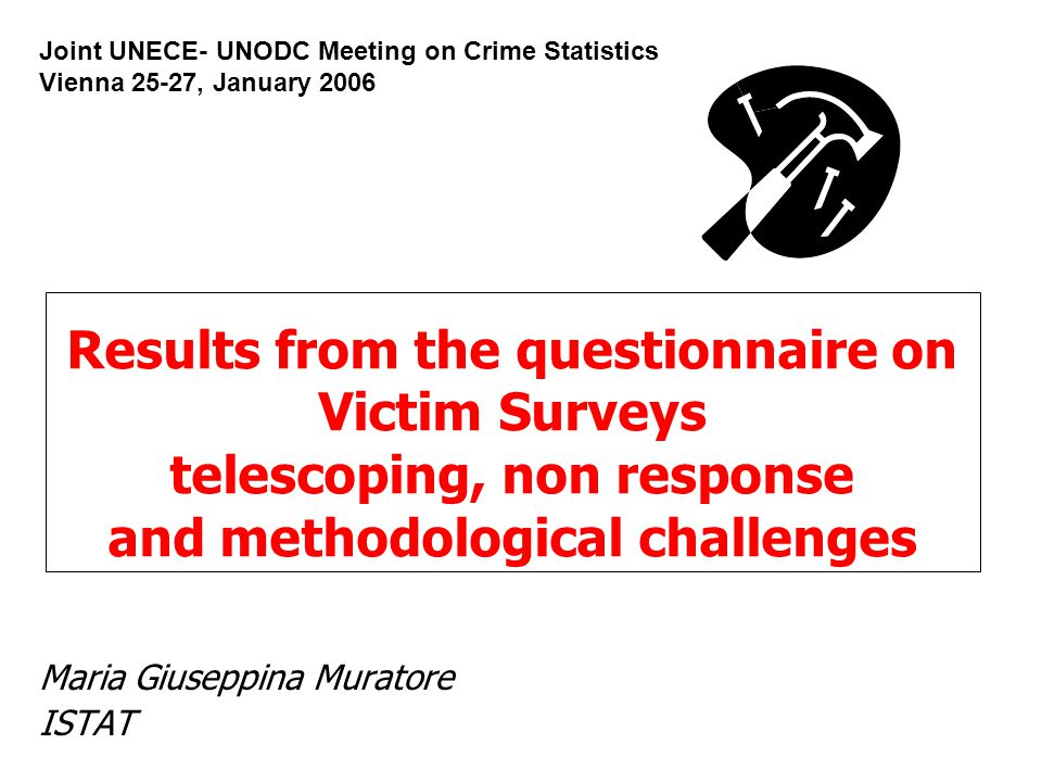 Results from the questionnaire on Victim Surveys telescoping, non response and methodological challenges Maria Giuseppina Muratore ISTAT Joint UNECE- UNODC Meeting on Crime Statistics Vienna 25-27, January 2006