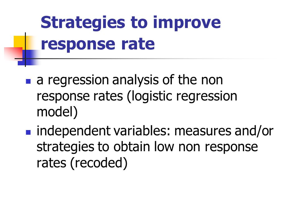 Strategies to improve response rate a regression analysis of the non response rates (logistic regression model) independent variables: measures and/or strategies to obtain low non response rates (recoded)