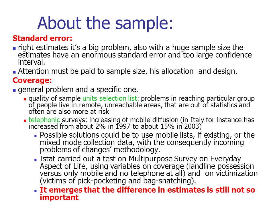 About the sample: Standard error: right estimates it's a big problem, also with a huge sample size the estimates have an enormous standard error and too large confidence interval.