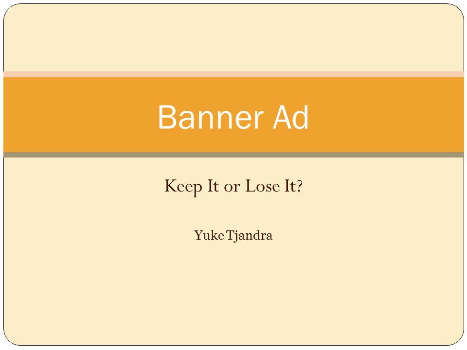 Keep It or Lose It Yuke Tjandra Banner Ad