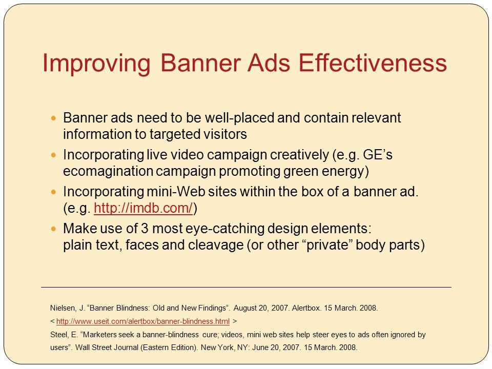 Improving Banner Ads Effectiveness Banner ads need to be well-placed and contain relevant information to targeted visitors Incorporating live video ca