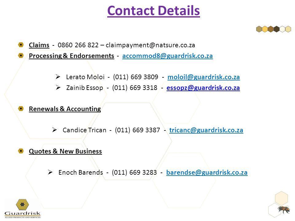 Claims - 0860 266 822 – claimpayment@natsure.co.za Processing & Endorsements - accommod8@guardrisk.co.za  Lerato Moloi - (011) 669 3809 - moloil@guar