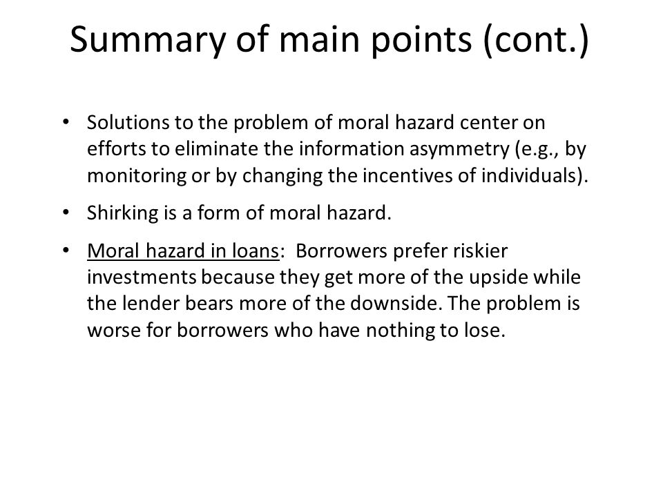 Moral Hazard in Lending Banks face a moral hazard in loans: borrowers who are least likely to repay loans are the most likely to apply for them.