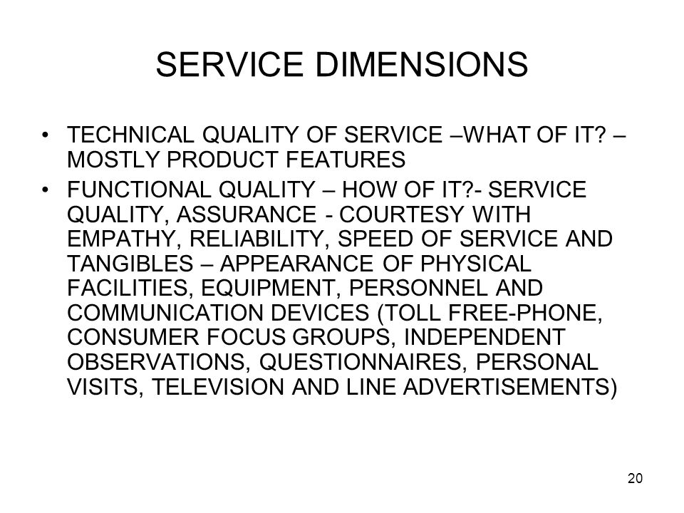 20 SERVICE DIMENSIONS TECHNICAL QUALITY OF SERVICE –WHAT OF IT.