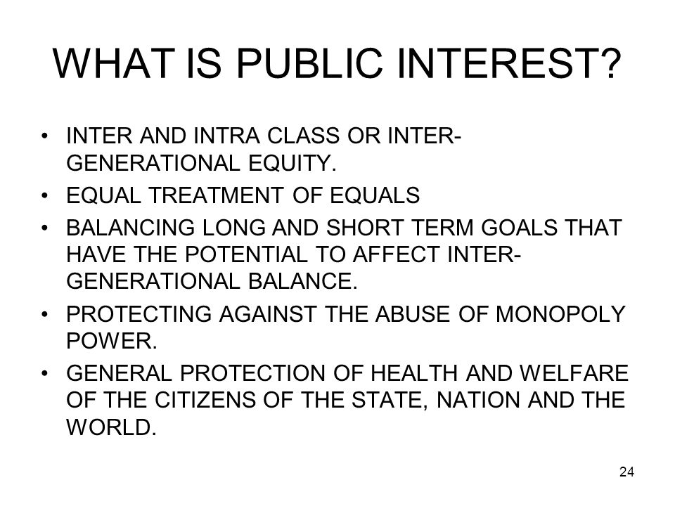 24 WHAT IS PUBLIC INTEREST. INTER AND INTRA CLASS OR INTER- GENERATIONAL EQUITY.