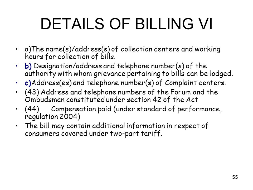 55 DETAILS OF BILLING VI a)The name(s)/address(s) of collection centers and working hours for collection of bills.