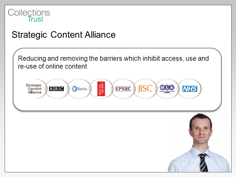 Strategic Content Alliance Reducing and removing the barriers which inhibit access, use and re-use of online content