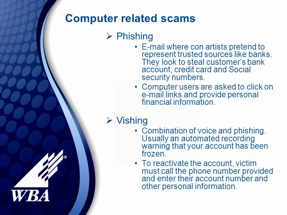Computer related scams  Phishing E-mail where con artists pretend to represent trusted sources like banks.