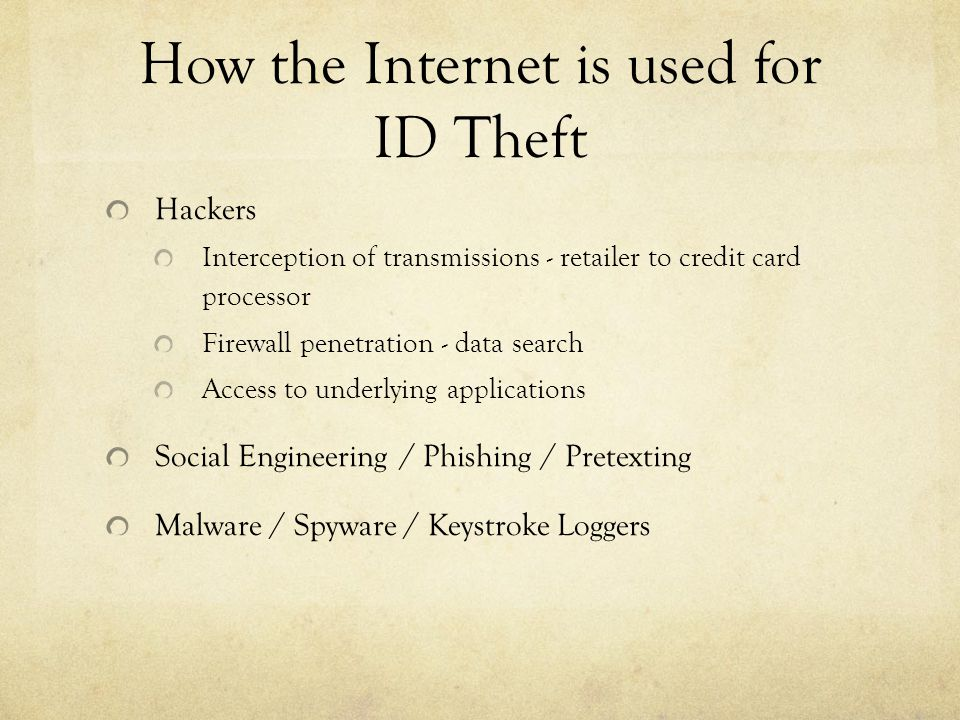 How the Internet is used for ID Theft Hackers Interception of transmissions - retailer to credit card processor Firewall penetration - data search Acc