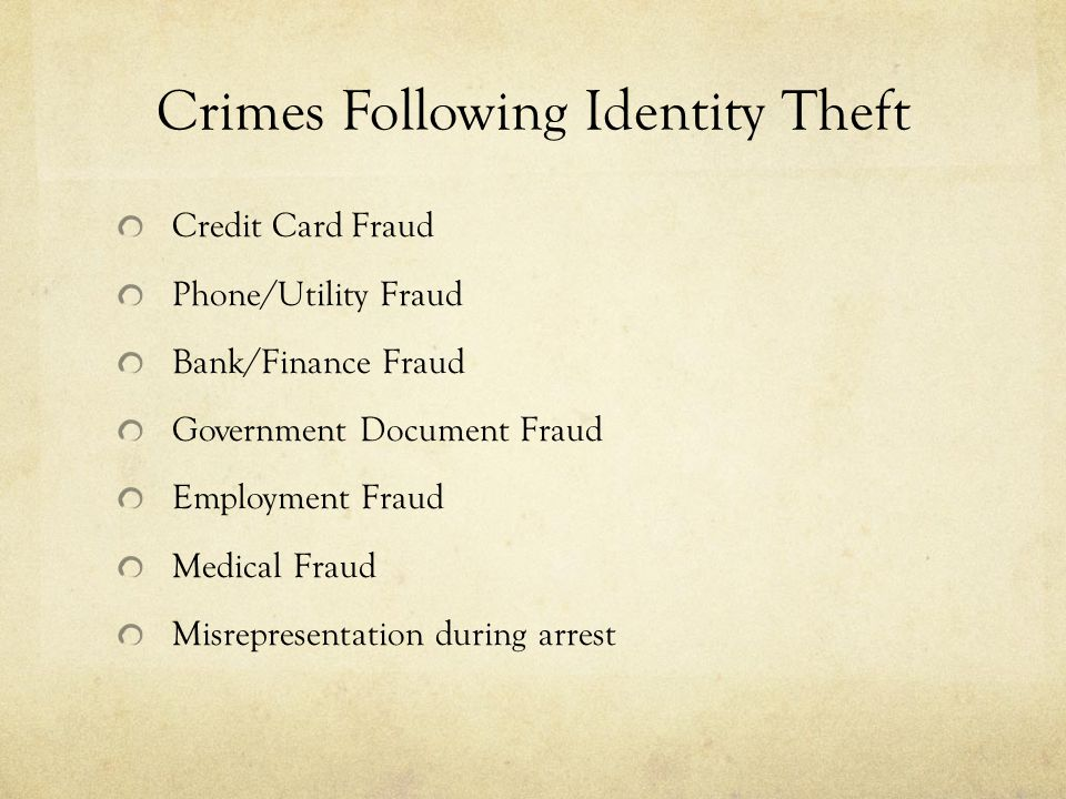 Crimes Following Identity Theft Credit Card Fraud Phone/Utility Fraud Bank/Finance Fraud Government Document Fraud Employment Fraud Medical Fraud Misr