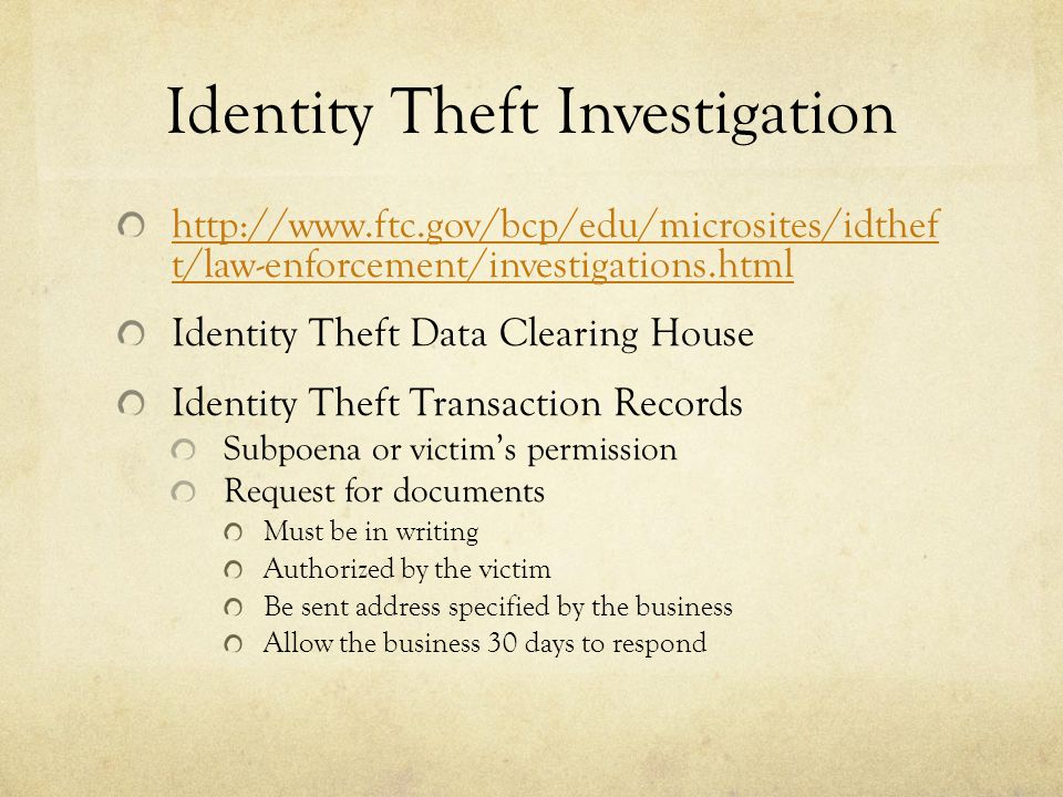 Identity Theft Investigation http://www.ftc.gov/bcp/edu/microsites/idthef t/law-enforcement/investigations.html Identity Theft Data Clearing House Ide