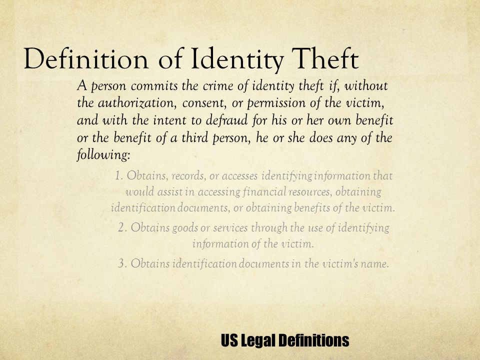 Definition of Identity Theft A person commits the crime of identity theft if, without the authorization, consent, or permission of the victim, and wit