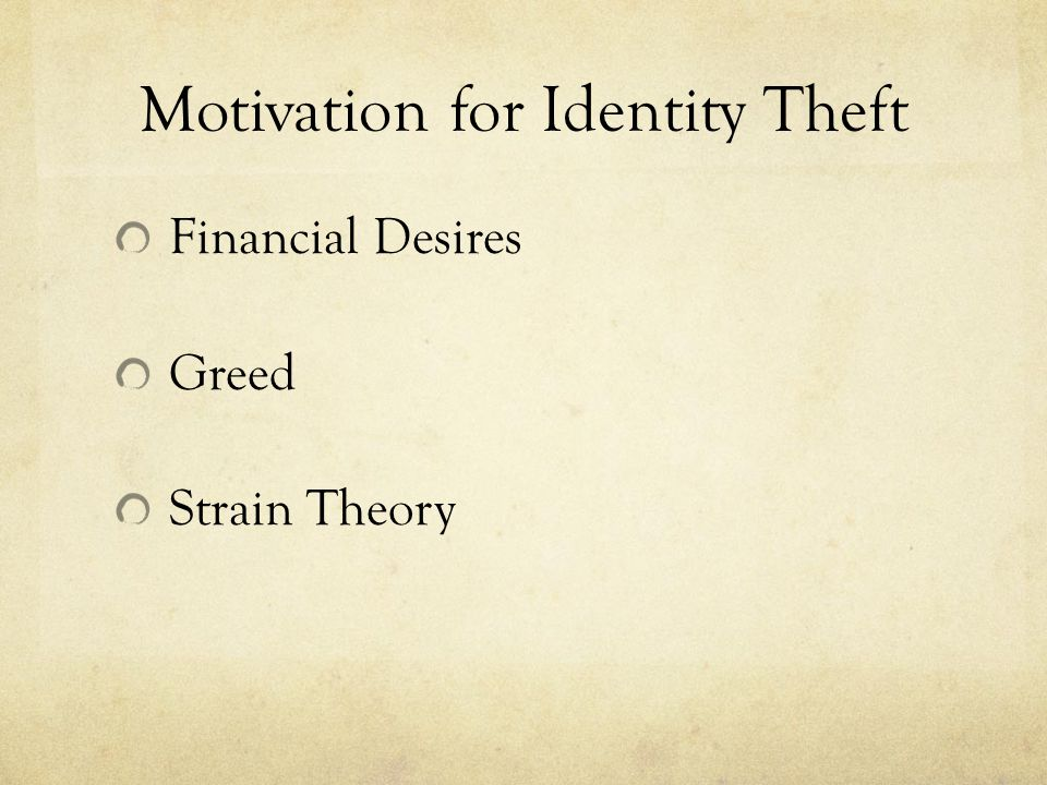 Motivation for Identity Theft Financial Desires Greed Strain Theory