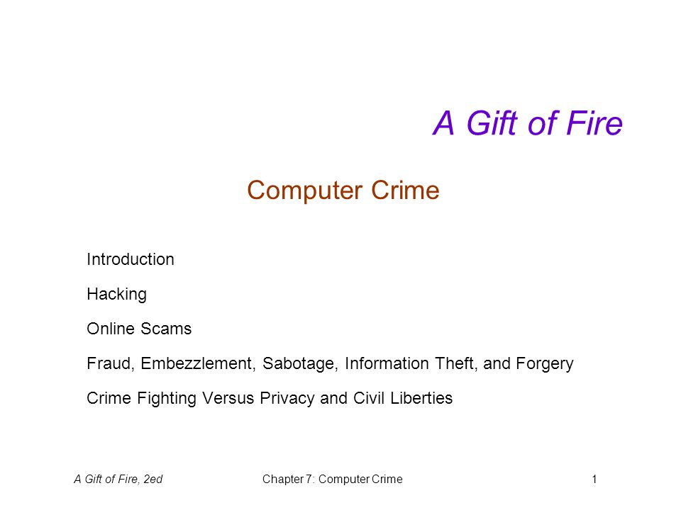 A Gift of Fire, 2edChapter 7: Computer Crime2 Introduction Computers Are Tools Computers assist us in our work, expand our thinking, and provide entertainment.