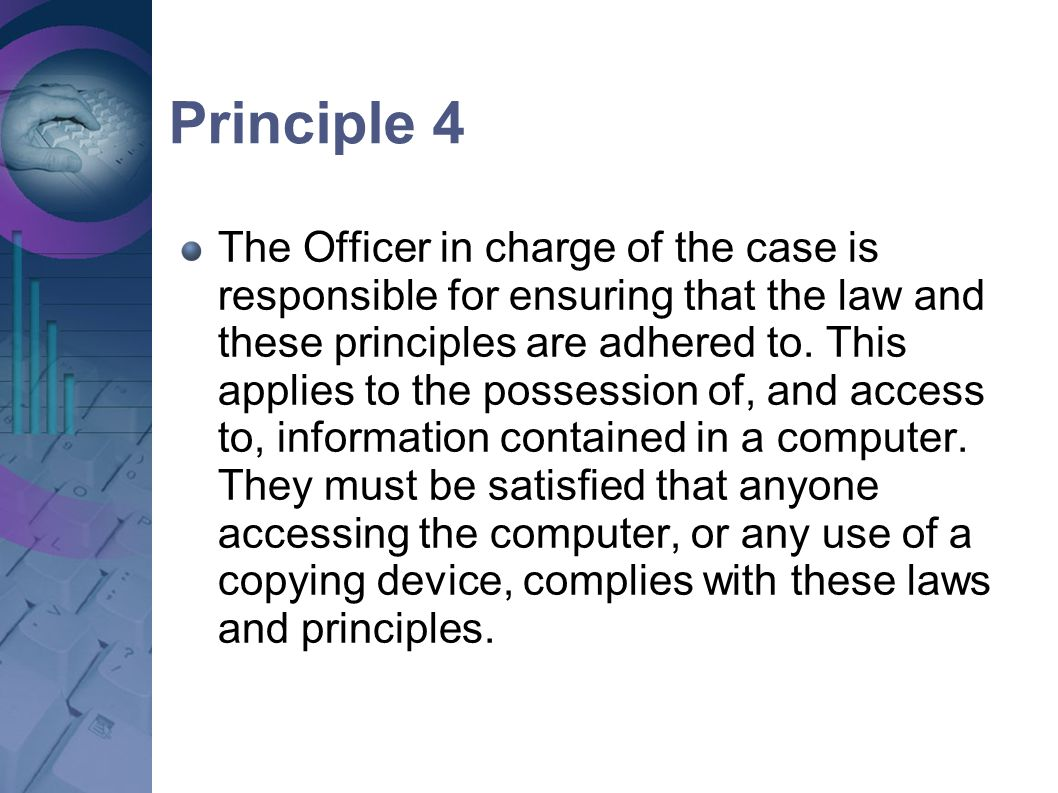 Principle 4 The Officer in charge of the case is responsible for ensuring that the law and these principles are adhered to. This applies to the posses