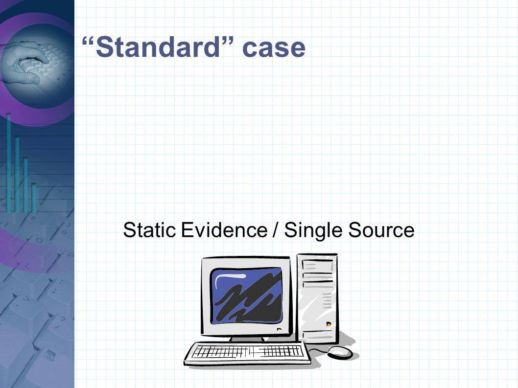 """Standard"" case Static Evidence / Single Source"