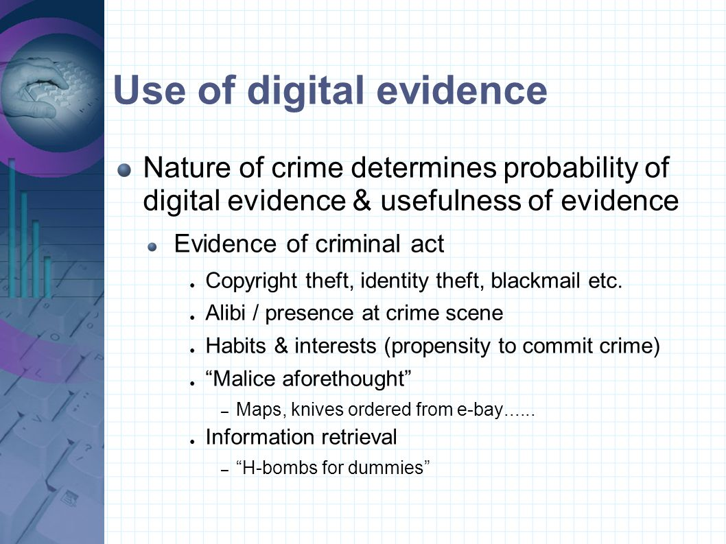 Static Evidence Time is the enemy Primary sources of evidence are 2 o storage devices ● Floppies, hard disks, CD, Zip etc.