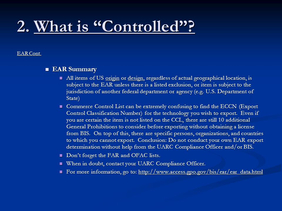 """2. What is """"Controlled""""? EAR Cont. EAR Summary EAR Summary All items of US origin or design, regardless of actual geographical location, is subject to"""